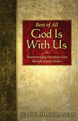 Best of All, God is with Us: Heartwarming Devotions from the Life of John Wesley