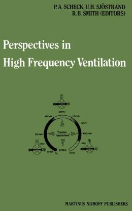 Perspectives in High Frequency Ventilation: Proceedings of the international symposium held at Erasmus University, Rotterdam, 17-18 September 1982
