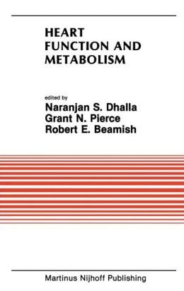 Heart Function and Metabolism: Proceedings of the Symposium held at the Eighth Annual Meeting of the American Section of the International Society for Heart Research, July 8-11, 1986, Winnipeg, Canada