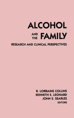 Alcohol and the Family: Research and Clinical Perspectives