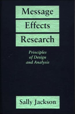 Message Effects Research : Principles of Design and Analysis