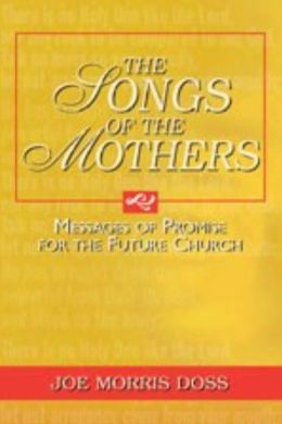 The Songs of the Mothers: Messages of Promise for the Future Church