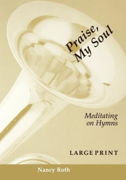 Praise, My Soul: Meditating on Hymns