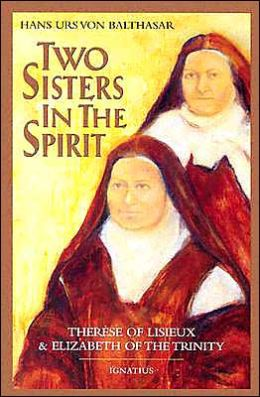 Two Sisters in Spirit: Therese of Lisieux and Elizabeth of the Trinity