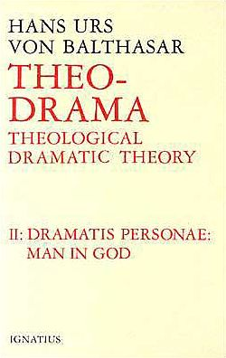 Theological Dramatic Theory: The Dramatis Personea: Man in God