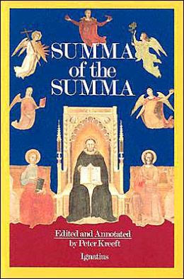 Summa of the Summa: The Essential Philosophical Passages of St. Thomas Aquinas' Summa Theologica Edited and Explained for Beginners