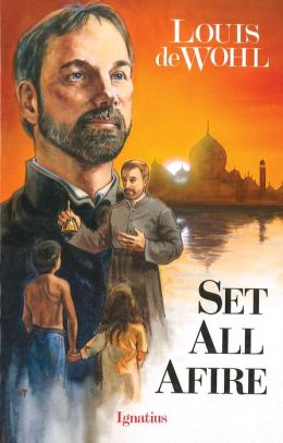 Set All Afire: A Novel of Saint Francis Xavier