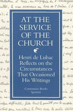 At the Service of the Church: Henri Lubac Reflects on the Circumstances That Occasioned His Writings