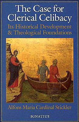 Case for Clerical Celibacy: Its Historical Development and Theological Foundations
