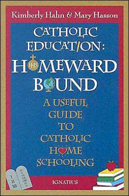 Catholic Education - Homeward Bound: A Useful Guide to Catholic Home Schooling