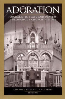 Adoration: Eucharistic Texts and Prayers from throughout Church History