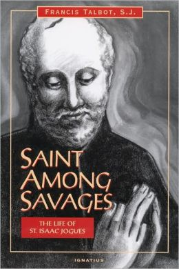 Saint Among Savages: The Life of Saint Isaac Jogues
