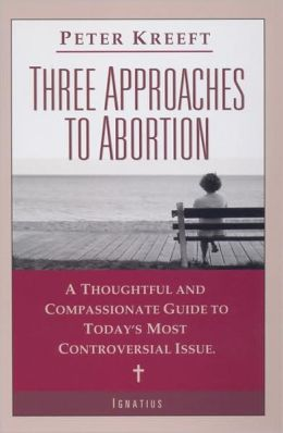 Three Approaches to Abortion: A Compassionate and Thoughtful Guide to the Most Controversial Issue Today
