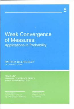 Weak Convergence of Measures: Applications in Probability