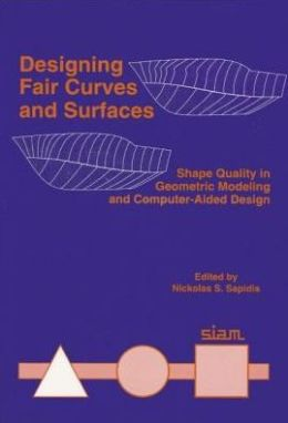 Designing Fair Curves and Surfaces: Shape Quality in Geometric Modeling and Computer-Aided Design