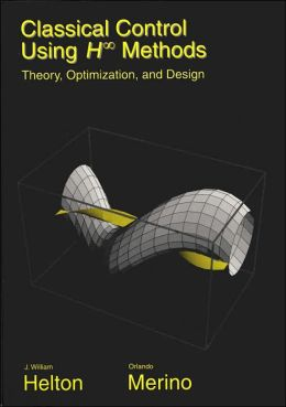 Classical Control Using H-Infinity Methods Theory, Optimization, and Design