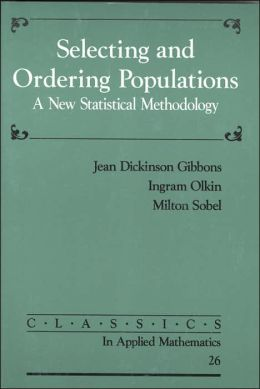 Selecting and Ordering Populations: A New Statistical Methodology