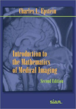 Introduction to the Mathematics of Medical Imaging, Second Edition