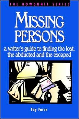 Missing Persons: A Writer's Guide to Finding the Lost, Abducted and the Escaped