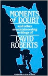 Moments of Doubt: And Other Mountaineering Writings of David Roberts