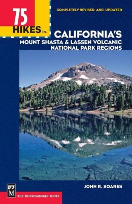 75 Hikes In California's Mount Shasta & Lassen Volcanic National Park Regions