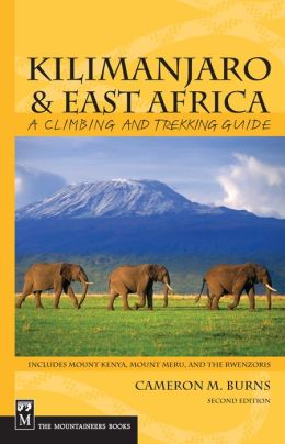Kilimanjaro and East Africa: A Climbing and Trekking Guide - Includes Mount Kenya, Mount Meru, and the Rwenzoris