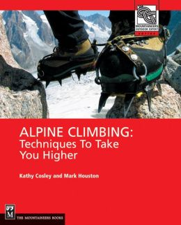 Alpine Climbing: Techniques to Take You Higher(Mountaineers Outdoor Expert Series)