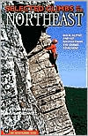 Selected Climbs in the Northeast (Selected Climbs Series): Rock, Alpine, and Ice Routes from the Gunks to Acadia