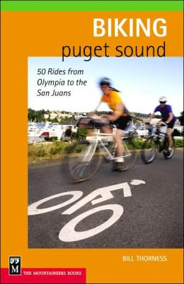 Biking Puget Sound: 50 Rides from Olympia to the San Juans