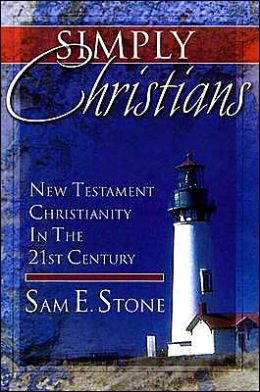 Simply Christians: New Testament Christianity in the 21st Century