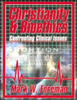 Christianity and Bioethics: Confronting Clinical Issues