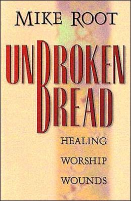 Unbroken Bread: Healing Worship Wounds