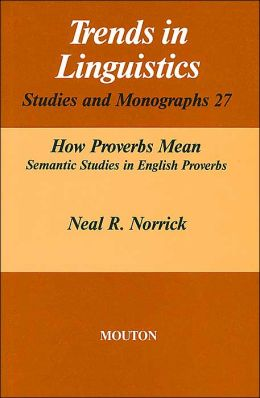 How Proverbs Mean (Trends in Linguistics: Studies and Monographs, #27): Semantic Studies in English Proverbs
