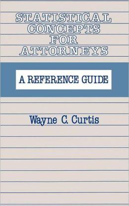 Statistical Concepts for Attorneys: A Reference Guide