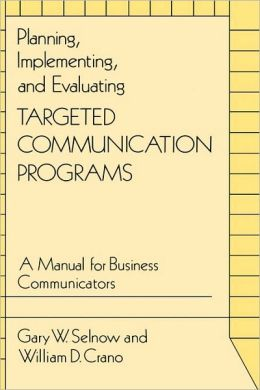 Planning, Implementing, and Evaluating Targeted Communication Programs: A Manual for Business Communicators