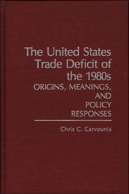 The United States Trade Deficit of the 1980s: Origins, Meanings, and Policy Responses