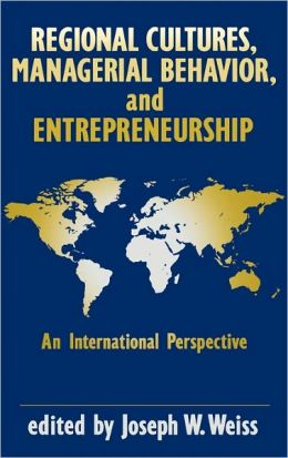 Regional Cultures, Managerial Behavior, And Entrepreneurship