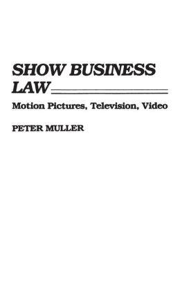Show Business Law: Motion Pictures, Television, Video