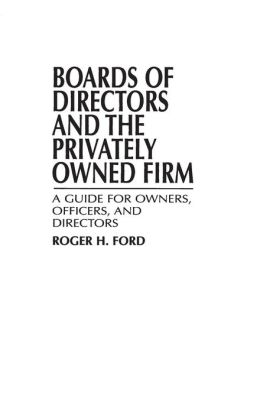Boards of Directors and the Privately Owned Firm: A Guide for Owners, Officers, and Directors