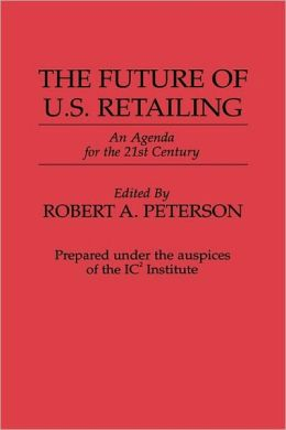 The Future of U.S. Retailing: An Agenda for the 21st Century
