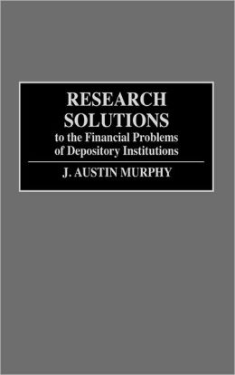 Research Solutions To The Financial Problems Of Depository Institutions