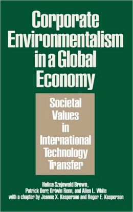 Corporate Environmentalism in a Global Economy: Societal Values in International Technology Transfer