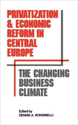 Privatization and Economic Reform in Central Europe: The Changing Business Climate
