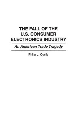 The Fall of the U.S. Consumer Electronics Industry: An American Trade Tragedy