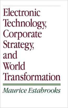 Electronic Technology, Corporate Strategy, And World Transformation
