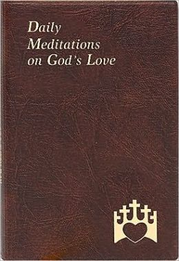 Daily Meditations on God's Love: Minute Meditations for Every Day Containing a Text from Scripture, a Reflection, and a Prayer