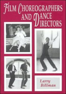 Film Choreographers and Dance Directors: An Illustrated Biographical Encyclopedia, with a History and Filmographies, 1893 Through 1995