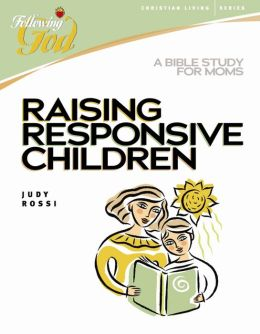 Raising Responsive Children: A Bible Study for Moms