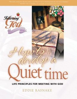 How to Develop a Quiet Time: Life Principles for Meeting with God