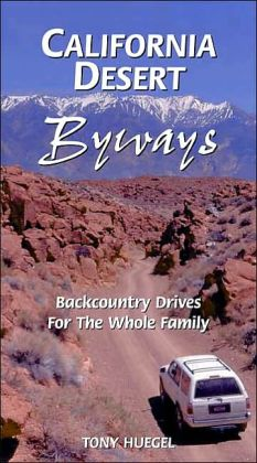 California Desert Byways: Owens Valley, Death Valley, Mojave Preserve, Joshua Tree, and Anza-Borrego (Backcountry Byways)